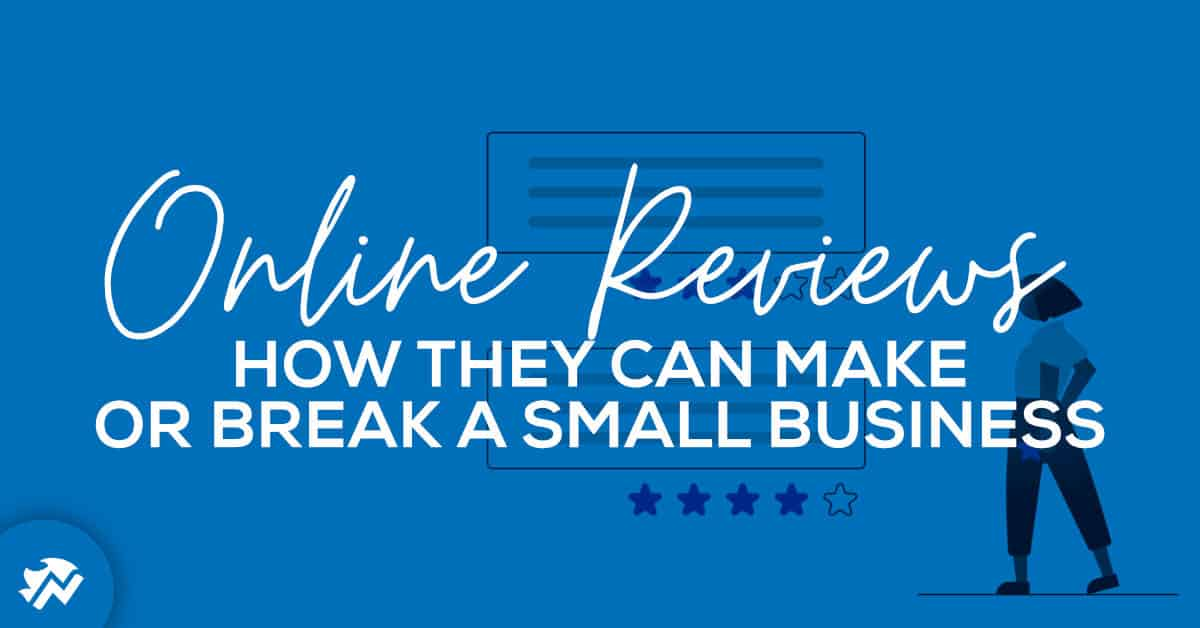 Online Reviews Make or Break Small Businesses