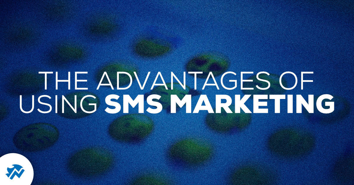 The Advantages of Using SMS Text Messaging