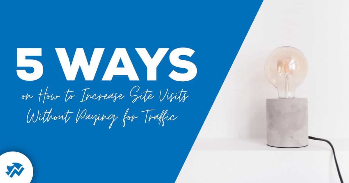 5 Ways on How to Increase Site Visits Without Paying for Traffic